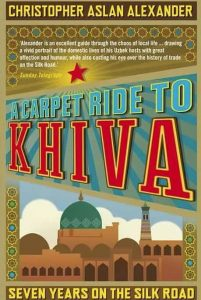 A Carpet Ride to Khiva - Seven Years on the Silk Road, book by Christopher Aslan Alexander